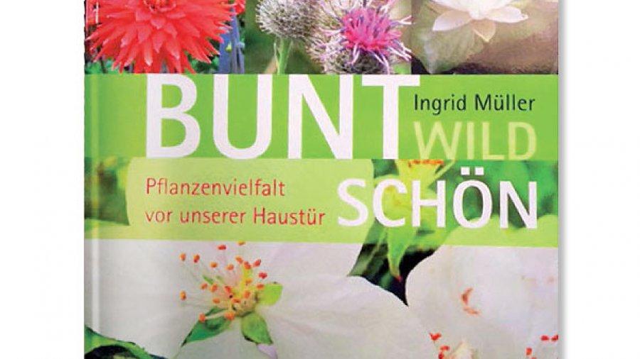 Ingrid Müller: Bunt, wild, schön