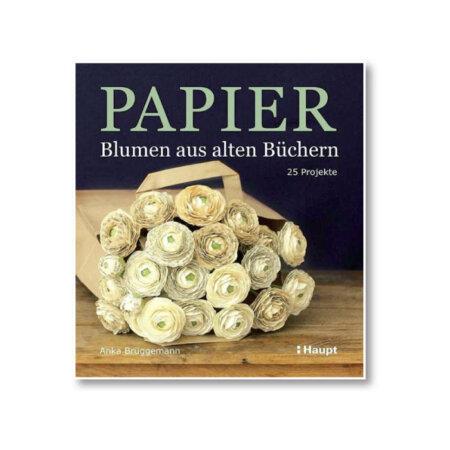 Anka Brüggemann: Papier - Blumen aus alten Büchern